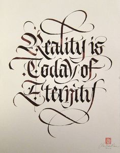 Reality is today of eternity.