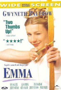 Emma  (This was a nice romantic movie. Not really over the top, but great for a rainy day)