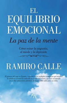 El equilibrio emocional: la paz de la mente: cómo evitar la angustia, el miedo y la depresión / Ramiro Calle. Editorial Arcopress