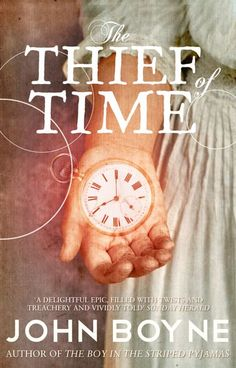 The Thief Of Time By John Boyne. My favorite book.
