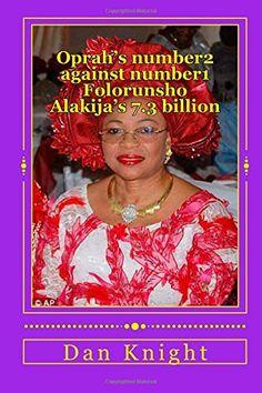 Oprah's number2 against number1  Folorunsho Alakija's 7.3 billion: Battle of Lady Billionaire's and Oprah is number2 (Rich Richer Richest People in the Known World) (Volume 1) by Rich Dan Edward Knight Sr. http://www.amazon.com/dp/1500324191/ref=cm_sw_r_pi_dp_quETtb0381CNFK2M