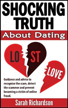 Shocking Truth About Dating - Guidance and advice to recognise the scam, detect the scammer and prevent becoming a victim of online fraud. by Sarah Richardson, http://www.amazon.com/dp/B00HR2BEGI/ref=cm_sw_r_pi_dp_1CzDub1W2KQE1   This book is proudly promoted by EliteBookService.com
