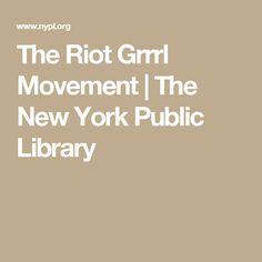 The Riot Grrrl Movement | The New York Public Library