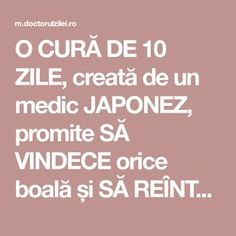 O CURĂ DE 10 ZILE, creată de un medic JAPONEZ, promite SĂ VINDECE orice boală și SĂ REÎNTINEREASCĂ întreg organismul - Doctorul zilei Beauty Makeover, Loving Your Body, Natural Living, How To Get Rid, Good To Know, Natural Remedies, Health Tips, Healthy Living, Health Fitness
