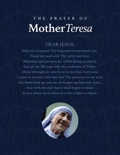 Mother Teresa - beautiful prayer. When others look at me, may they only see You my Lord Jesus.