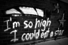 """I'm so high I could eat a star"" grunge graffiti - pinnervoir Citations Grunge, Grunge Quotes, Grunge Photography, Aesthetic Photography Grunge, Aesthetic Grunge Tumblr, Aesthetic Dark, Street Photography, Soft Grunge, Grunge Girl"