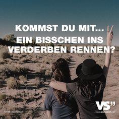 Visual Statements®️ Kommst du mit... ein bisschen ins Verderben rennen? Sprüche / Zitate / Quotes / Leben / Freundschaft / Beziehung / Liebe / Familie / tiefgründig / lustig / schön / nachdenken