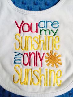 """Embroidered Baby Bib """"You Are My Sunshine My Only Sunshine"""""""