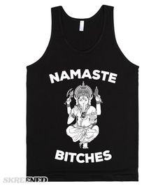 """Namaste Bitches 