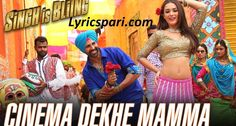 Cinema Dekhe Mamma Song Lyrics – Singh is Bliing
