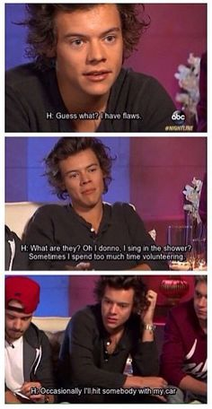I really didn't expect that, but m so glad he said it because I am laughing so hard I am crying bless you harry styles