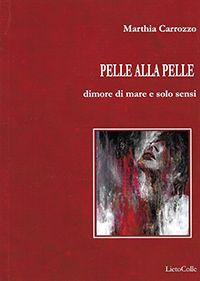 Pelle alla pelle, Marthia Carrozzo, LietoColle [Recensione] :: LaRecherche.it