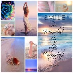 """""""S.M.I.L.E.-See Miracles In Life Everyday!"""" Beach Mood/collage"""