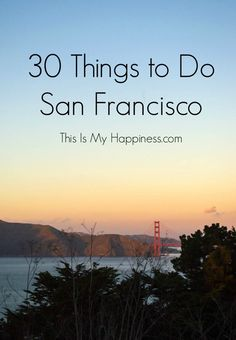 30 Things to Do in San Francisco | This Is My Happiness