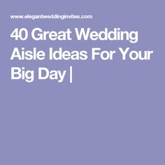 40 Great Wedding Aisle Ideas For Your Big Day |