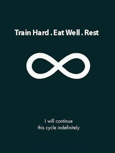Train hard. Eat well. Rest. I will continue this cycle indefinitely.