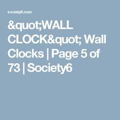 """WALL CLOCK"" Wall Clocks | Page 5 of 73 | Society6"