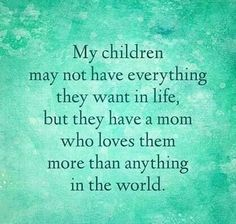 I try my best to be a great mother but I'm always letting them know that I love them! <3