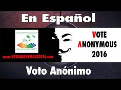 Vote Anonymous 2016 - En Español - El Partido de la Humanidad - Humanity Party™ - YouTube