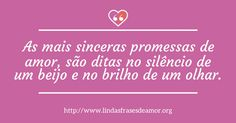 As mais sinceras promessas de amor, são ditas no silêncio de um beijo e no brilho de um olhar. http://www.lindasfrasesdeamor.org/mensagens/amor/romanticas