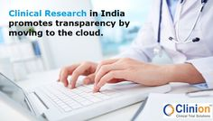 Clinical research in India promotes transparency by moving to the cloud The clinical trial research industry in India is moving from traditional pen and paper and using the cloud to make research cost-effective and transparent.