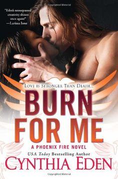 Burn For Me (Phoenix Fire Novel) by Cynthia Eden,http://www.amazon.com/dp/0758284047/ref=cm_sw_r_pi_dp_R-attb13FRSWD792