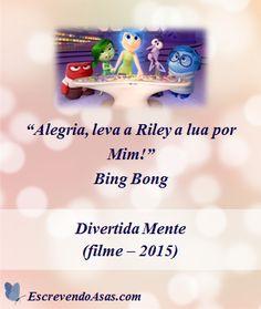 """""""Alegria, leva a Riley a lua por Mim!"""" - Bing Bong Citação de DivertidaMente. #Disney"""