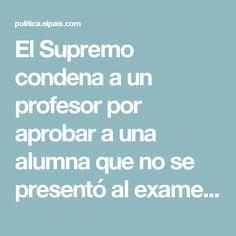 El Supremo condena a un profesor por aprobar a una alumna que no se presentó al examen | España | EL PAÍS