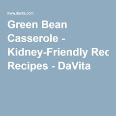 Green Bean Casserole - Kidney-Friendly Recipes - DaVita
