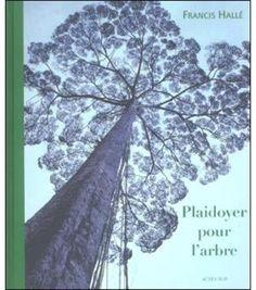 Plaidoyer pour l'arbre - broché - Francis Hallé - Achat Livre | fnac