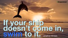 If your ship doesn't come in, swim to it. -Jonathan Winters | Inspower.com | Inspower.com