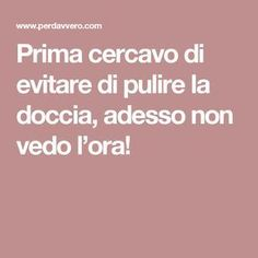 Prima cercavo di evitare di pulire la doccia, adesso non vedo l'ora! Hacks Diy, Cleaning Hacks, Desperate Housewives, Diy Cleaners, Natural Cleaning Products, Green Life, Simple Living, Housewife, Getting Organized
