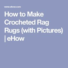 How to Make Crocheted Rag Rugs (with Pictures)   eHow