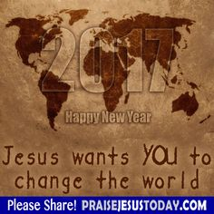 Happy New Year! Jesus wants YOU to change the world.