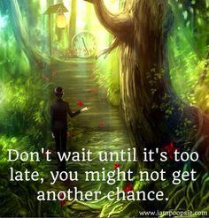 Don't wait quote via www.IamPoopsie.com
