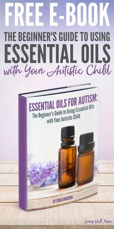Free E-Book - Essential Oils for Autism: The Beginner's Guide to Using Essential Oils with your Autistic Child - includes specific oil recommendations for common issues | Perfect for moms who want to assist their child all-naturally