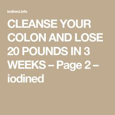 CLEANSE YOUR COLON AND LOSE 20 POUNDS IN 3 WEEKS – Page 2 – iodined