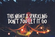 This night is sparkling. Don't you let it go - Enchanted, Taylor Swift