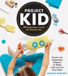 Project Kid: 100 Ingenious Crafts for Family Fun by Amanda Kingloff, http://www.amazon.com/dp/1579655149/ref=cm_sw_r_pi_dp_JuuAub0RT5N8N