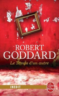 Le Temps d'un autre - Robert Goddard - Collection : Littérature & Documents - Le Livre de Poche