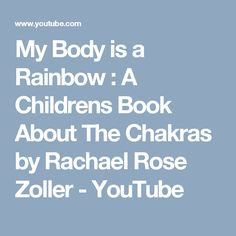 My Body is a Rainbow : A Childrens Book About The Chakras by Rachael Rose Zoller - YouTube