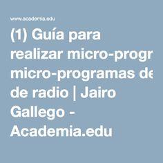 (1) Guía para realizar micro-programas de radio | Jairo Gallego - Academia.edu