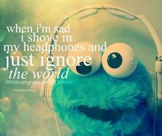 Google Image Result for http://data.whicdn.com/images/12395322/cookie,monster,music,quote,favorites,quotes,headphones-9085612d4dd782e3def357033406c3dc_h_large.jpg