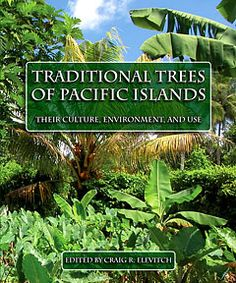 Traditional Trees of Pacific Islands. This covers many different tree species and the uses they can be put to, with downloadable chapters on each tree.