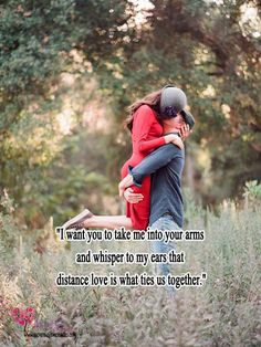 I want you to take me into your arms and whisper to my ears that distance love is what ties us together.