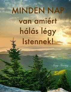 Legyen szép napotok !!@ Best Quotes, Life Quotes, God Jesus, Quotes About God, Faith In God, Happy Life, Quotations, Motivational Quotes, Encouragement