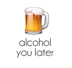 Alcohol you later Mexican Problems, Alcohol Humor, Alcohol Quotes, Drinking Quotes, Photos Of The Week, Funny Images, Craft Beer, Cheers, I Laughed