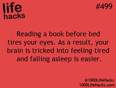 """""""Reading a book before bed tires your eyes. As a result, your brain is tricked into feeling tired and falling asleep is easier."""" I knew it!!!!"""