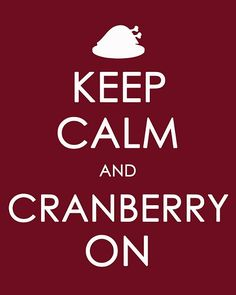 Thanksgiving keep calm and cranberry Free Thanksgiving Printables, Thanksgiving Quotes, Thanksgiving Feast, Thanksgiving Decorations, Thanksgiving Blessings, Thanksgiving Prints, Thanksgiving Graphics, Free Printables, Vintage Thanksgiving