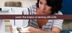 Learning about sewing with knits.  My biggest fear sewing phobia other than chiffon.  But the DIL who is a new sewer tackled it she has given me the courage to try again with knits!!